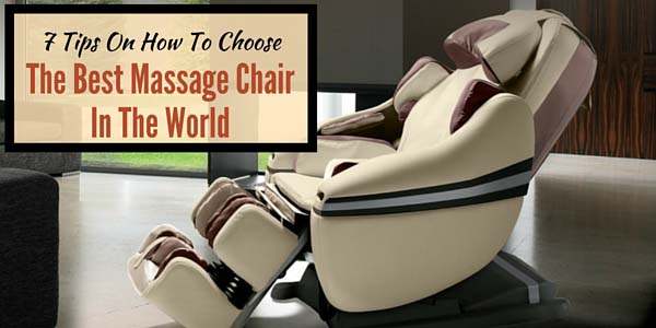 7 Tips On How To Choose The Best Massage Chair In The World