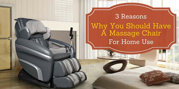 3 Reasons Why You Should Have A Massage Chair For Home Use