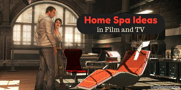 Home Spa Ideas In Film and TV