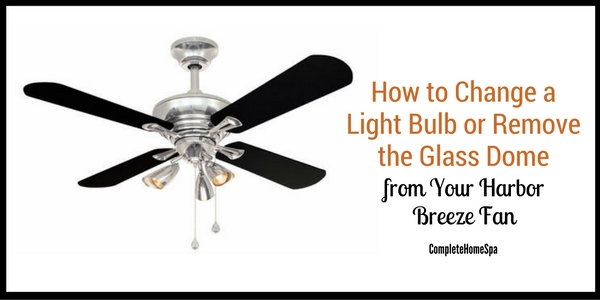 How to Change a Light Bulb or Remove the Glass Dome from Your Harbor Breeze Fan