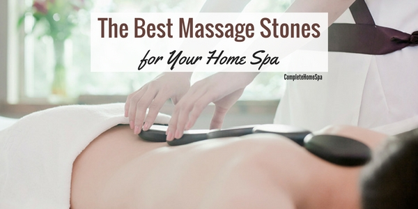 The Best Massage Stones for Your Home Spa