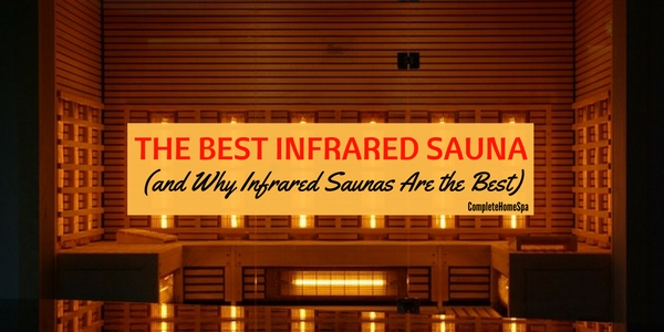 The Best Infrared Sauna (and Why Infrared Saunas Are the Best)
