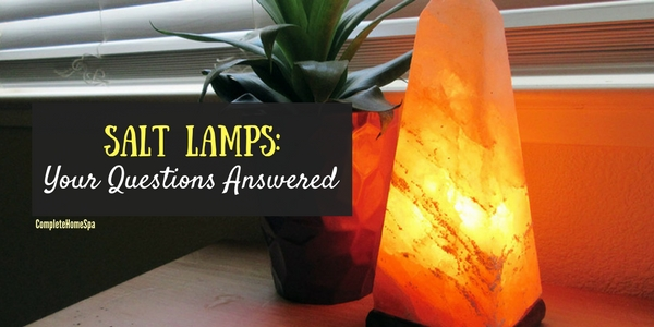 Salt lamps your questions answered