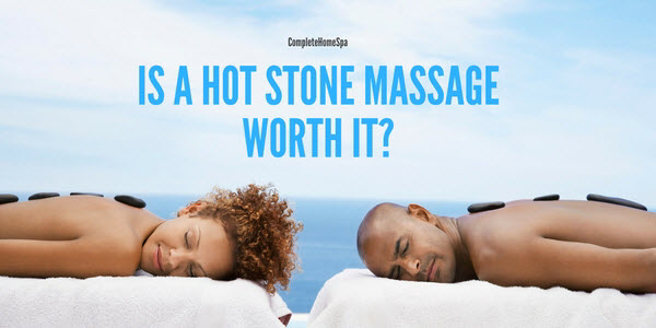 Is A Hot Stone Massage Worth It?