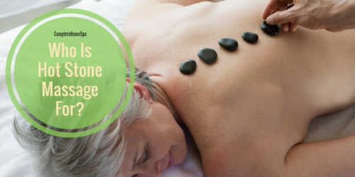 Who Is Hot Stone Massage For?