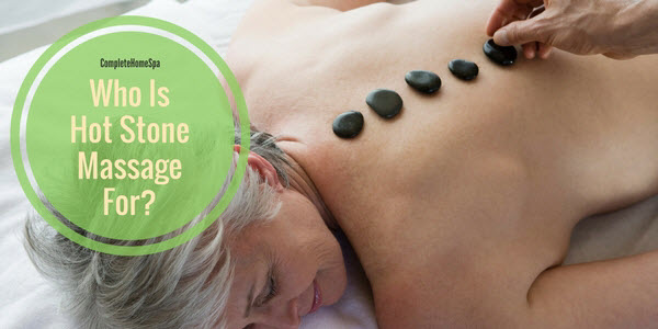 who is hot stone massage for