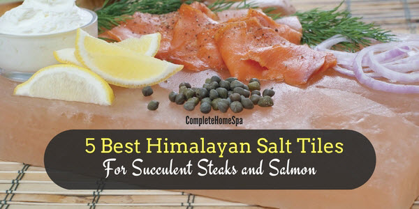 The 5 Best Himalayan Salt Tiles For Succulent Steaks and Salmon