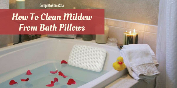 How To Clean Mildew From Bath Pillows
