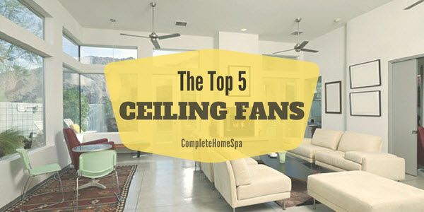The Top 5 Ceiling Fans