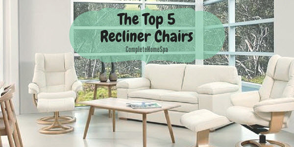 The 5 Most Comfortable Recliner Chairs - Complete Home Spa