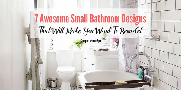 7 Awesome Small Bathroom Designs That Will Make You Want To Remodel
