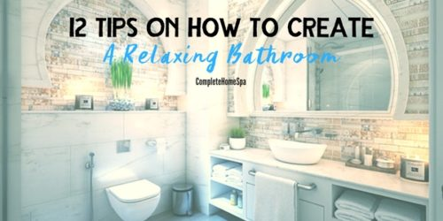 12 Tips On How To Create A Relaxing Bathroom