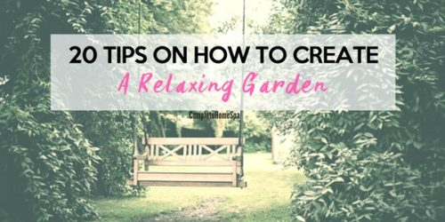 20 Tips On How To Create A Relaxing Garden