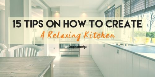 15 Tips On How To Create A Relaxing Kitchen
